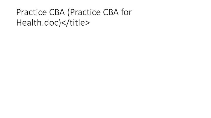 Practice CBA (Practice CBA for Health.doc)</title>
