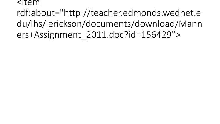 """<item rdf:about=""""http://teacher.edmonds.wednet.edu/lhs/lerickson/documents/download/Manners+Assignment_2011.doc?id=156429"""">"""