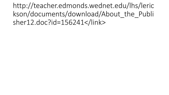 http://teacher.edmonds.wednet.edu/lhs/lerickson/documents/download/About_the_Publisher12.doc?id=156241</link>