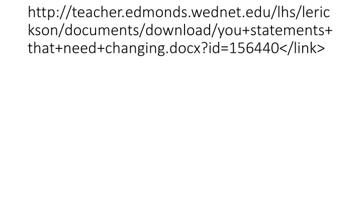 http://teacher.edmonds.wednet.edu/lhs/lerickson/documents/download/you+statements+that+need+changing.docx?id=156440</link>