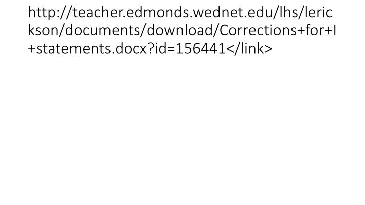 http://teacher.edmonds.wednet.edu/lhs/lerickson/documents/download/Corrections+for+I+statements.docx?id=156441</link>