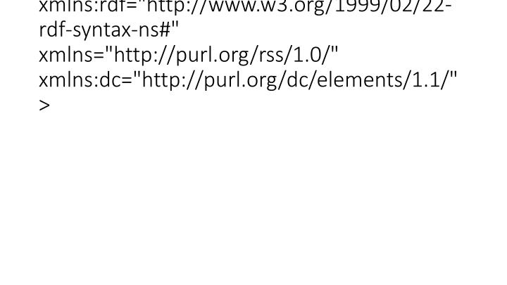 """<rdf:RDF xmlns:rdf=""""http://www.w3.org/1999/02/22-rdf-syntax-ns#"""" xmlns=""""http://purl.org/rss/1.0/"""" xmlns:dc=""""http://purl.org/dc/e"""
