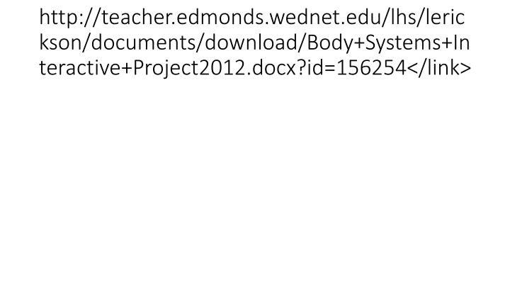 http://teacher.edmonds.wednet.edu/lhs/lerickson/documents/download/Body+Systems+Interactive+Project2012.docx?id=156254</link>