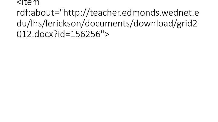"<item rdf:about=""http://teacher.edmonds.wednet.edu/lhs/lerickson/documents/download/grid2012.docx?id=156256"">"