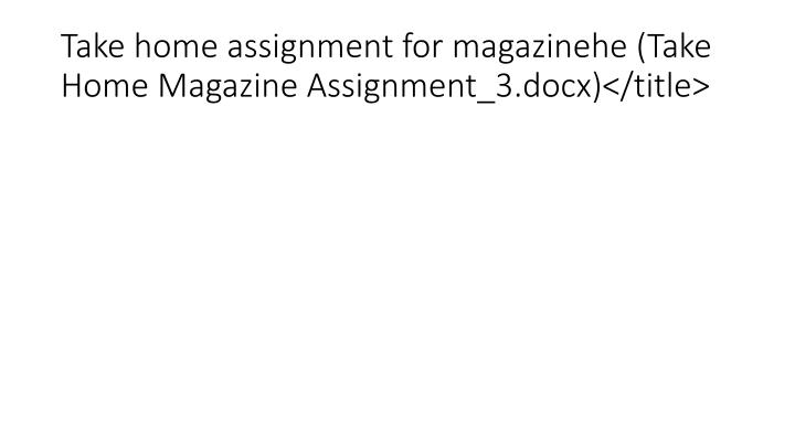 Take home assignment for magazinehe (Take Home Magazine Assignment_3.docx)</title>