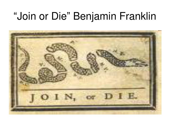 """Join or Die"" Benjamin Franklin"