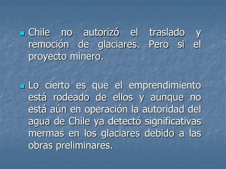 Chile no autorizó el traslado y remoción de glaciares. Pero si el proyecto minero.