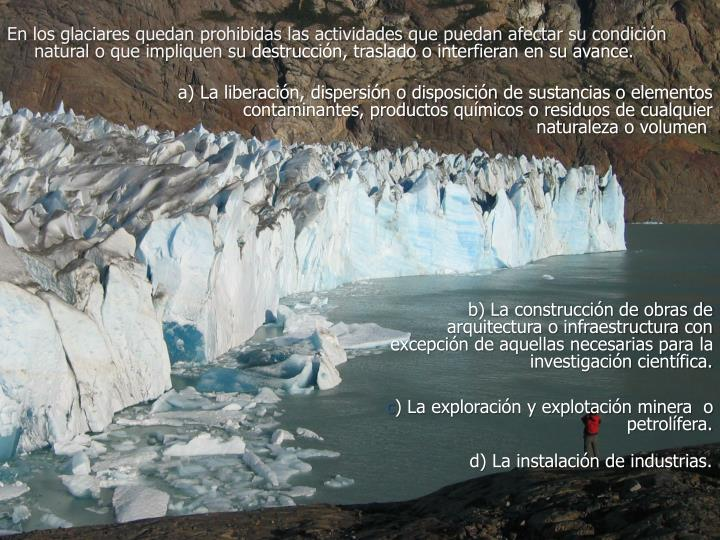 En los glaciares quedan prohibidas las actividades que puedan afectar su condición natural o que impliquen su