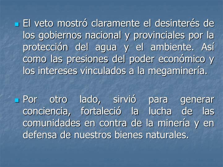 El veto mostró claramente el desinterés de los gobiernos nacional y provinciales por la protección del agua y el ambiente. Así como las presiones del poder económico y los intereses vinculados a la megaminería.