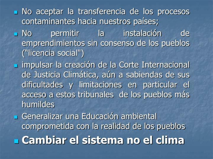 No aceptar la transferencia de los procesos contaminantes hacia nuestros países;