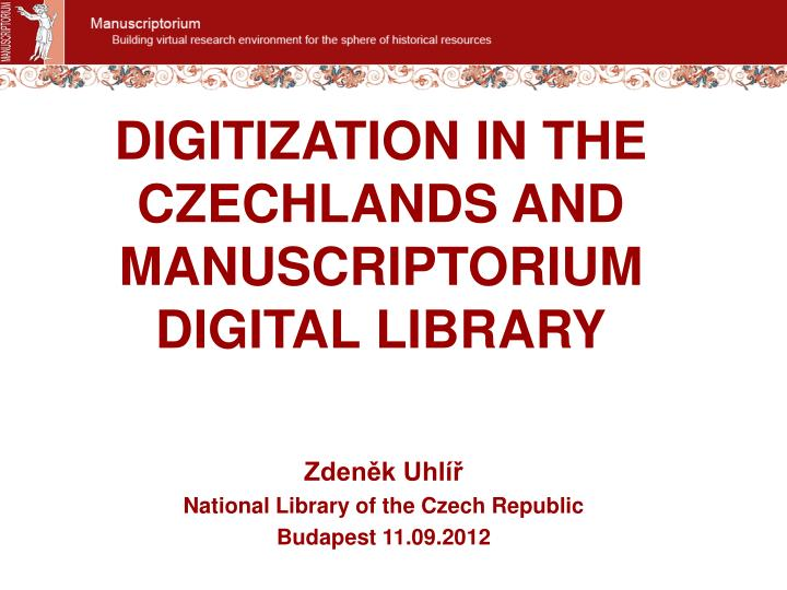 Digitization in the czechlands and manuscriptorium digital library