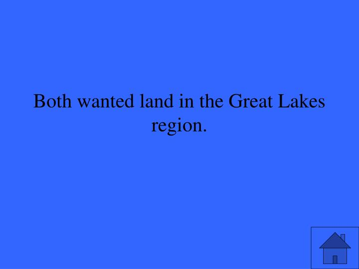 Both wanted land in the Great Lakes region.