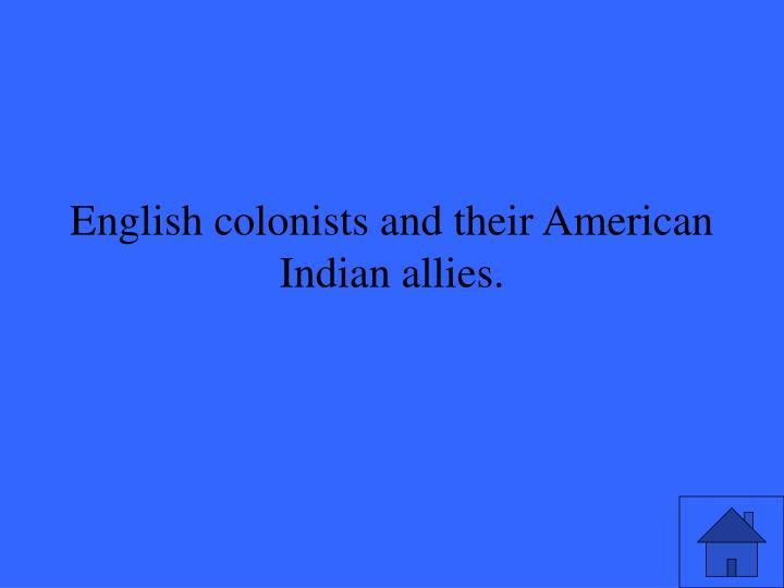 English colonists and their American Indian allies.