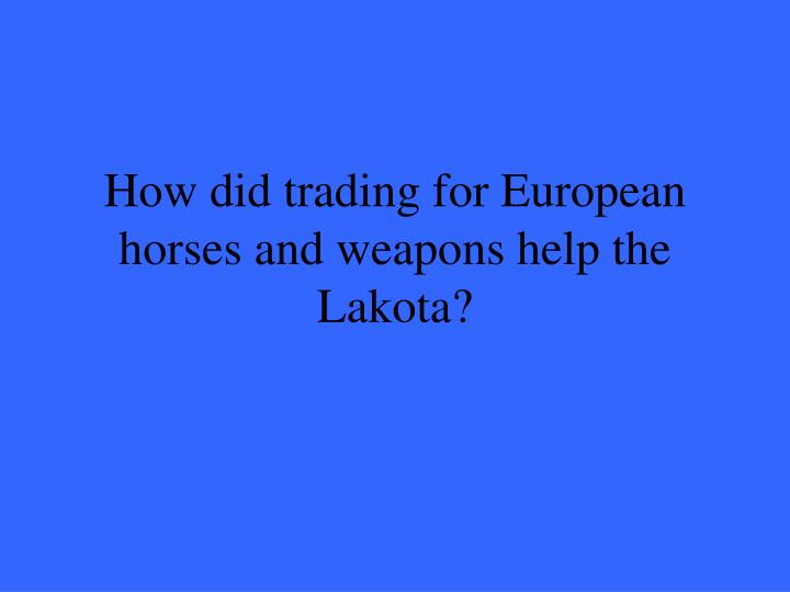 How did trading for European horses and weapons help the Lakota?