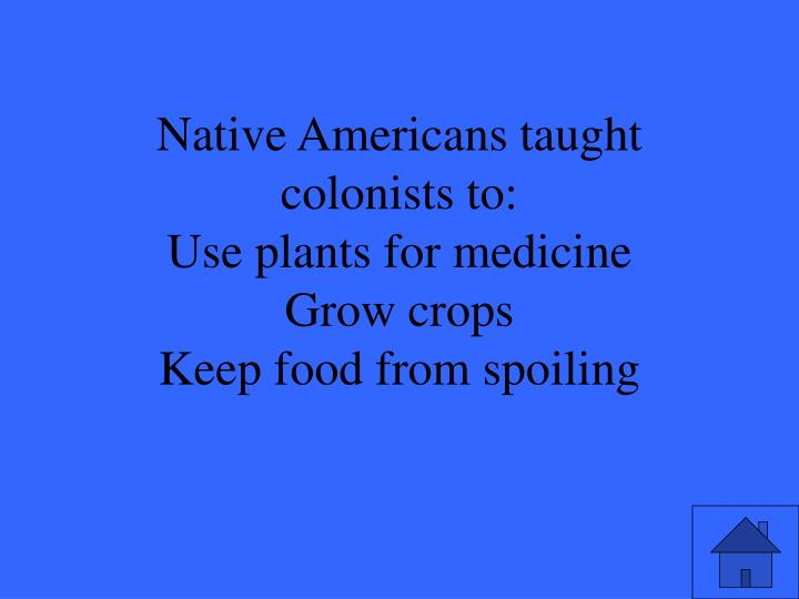 Native Americans taught colonists to: