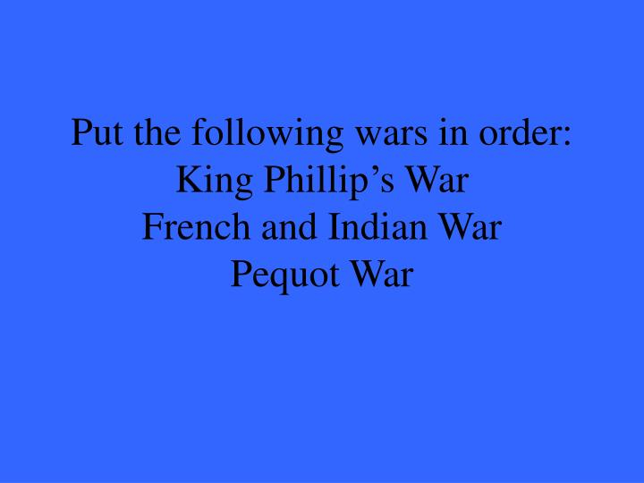 Put the following wars in order: