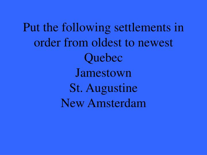 Put the following settlements in order from oldest to newest