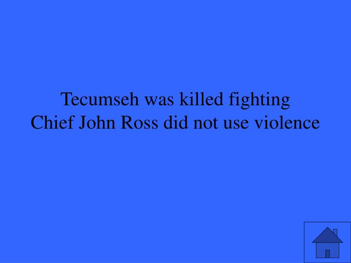 Tecumseh was killed fighting