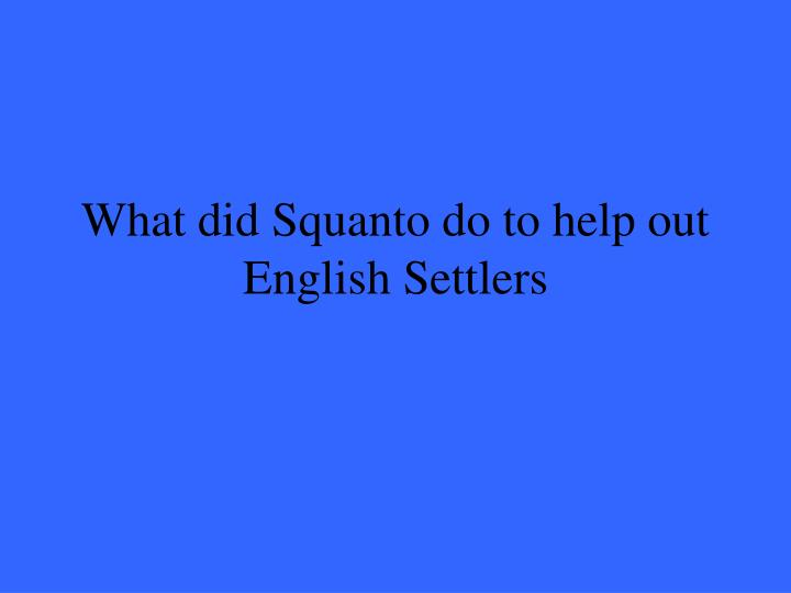 What did Squanto do to help out English Settlers
