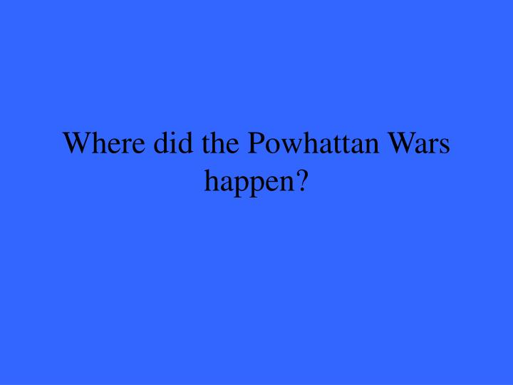 Where did the Powhattan Wars happen?