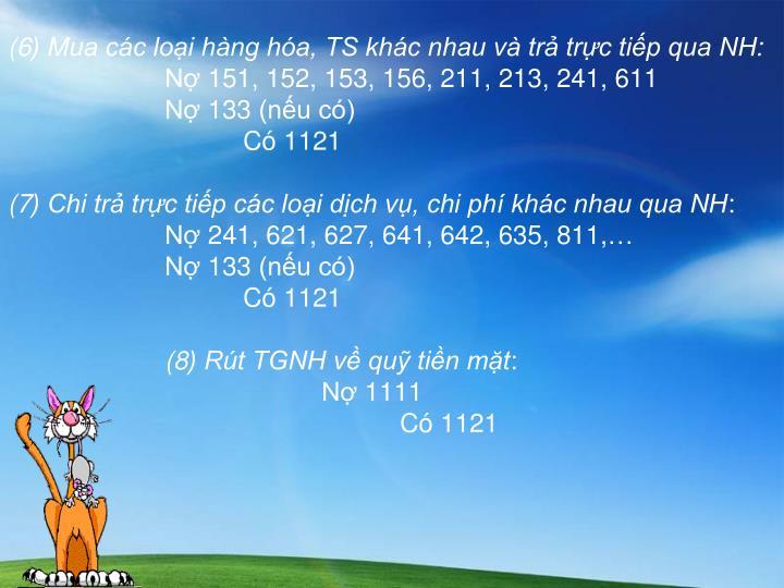 (6) Mua các loại hàng hóa, TS khác nhau và trả trực tiếp qua NH: