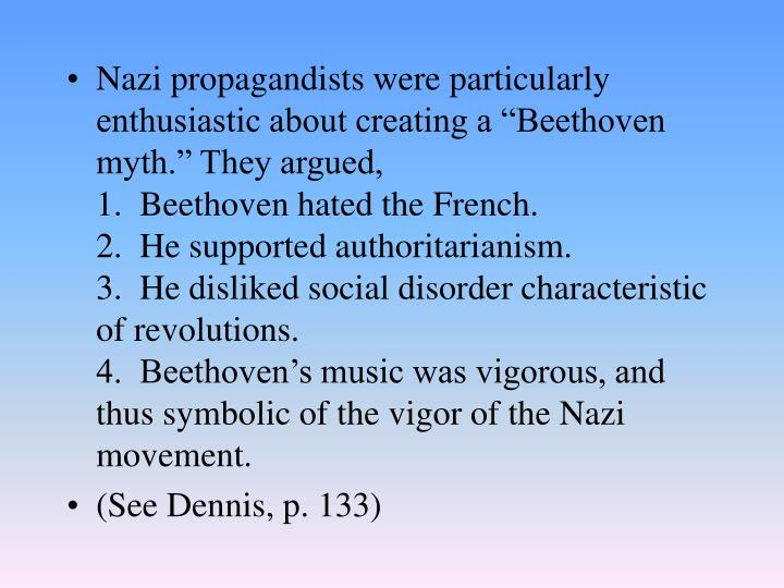 "Nazi propagandists were particularly enthusiastic about creating a ""Beethoven myth."" They argued,"