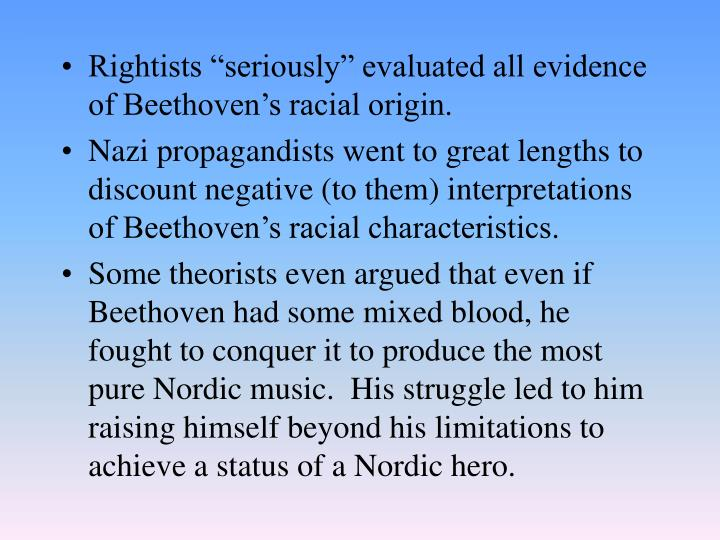"Rightists ""seriously"" evaluated all evidence of Beethoven's racial origin."