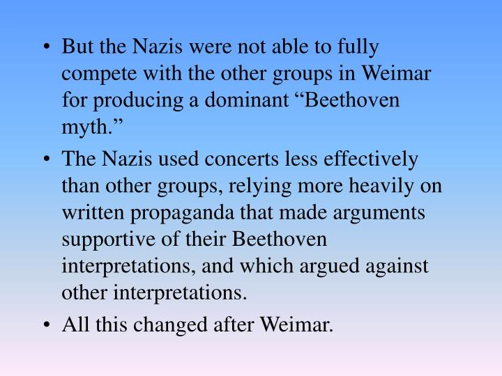 "But the Nazis were not able to fully compete with the other groups in Weimar for producing a dominant ""Beethoven myth."""