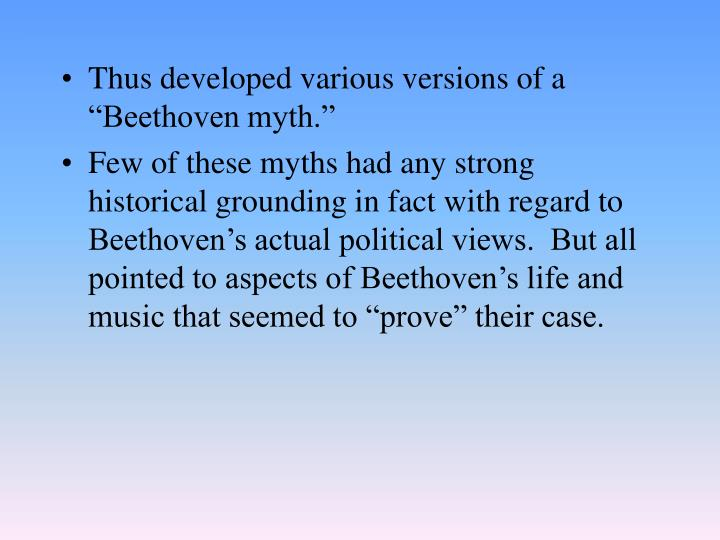 "Thus developed various versions of a ""Beethoven myth."""
