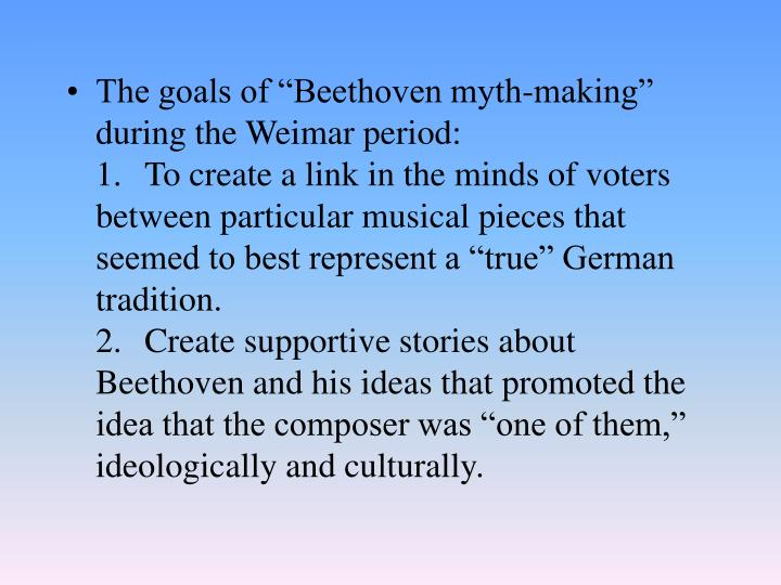 "The goals of ""Beethoven myth-making"" during the Weimar period:"