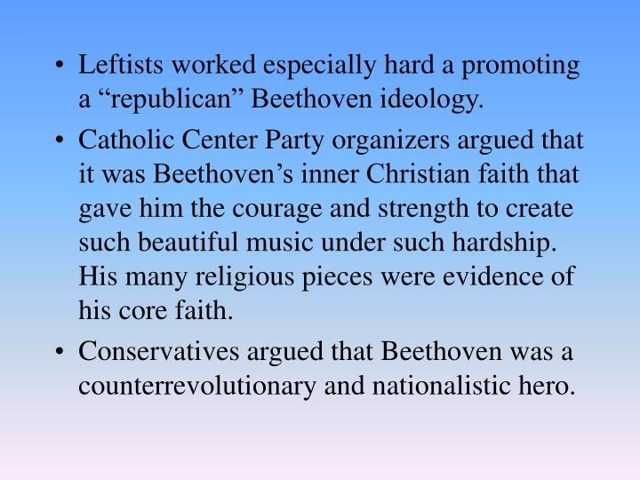 "Leftists worked especially hard a promoting a ""republican"" Beethoven ideology."