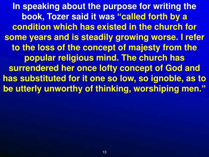 In speaking about the purpose for writing the book, Tozer said it was