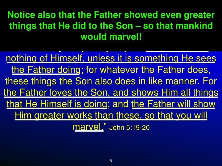 Notice the relationship between Father and Son.  The Son watches the Father who reveals His work.