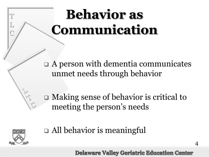 A person with dementia communicates unmet needs through behavior