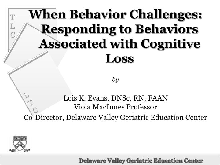 When Behavior Challenges: Responding to Behaviors Associated with Cognitive Loss