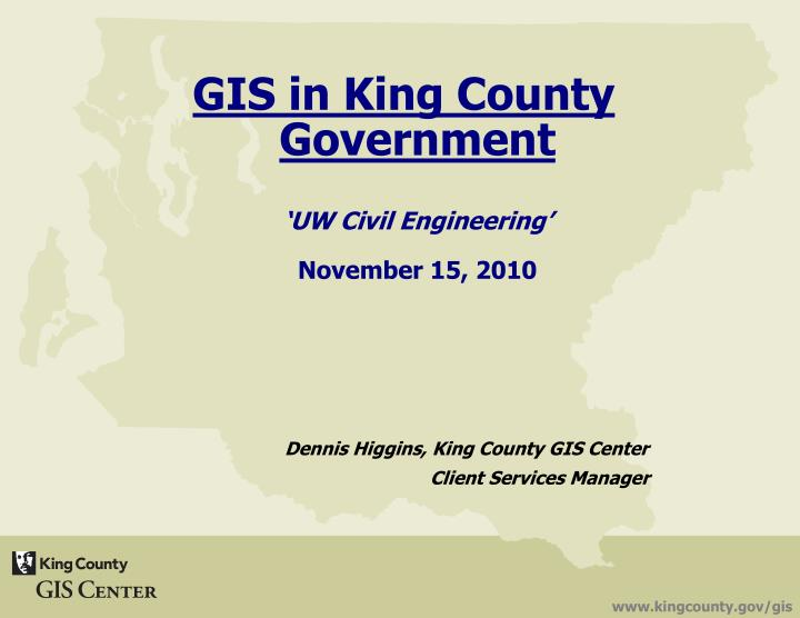 Gis in king county government uw civil engineering november 15 2010