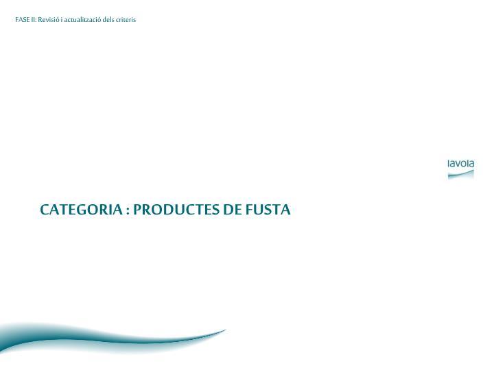 CATEGORIA : PRODUCTES DE FUSTA