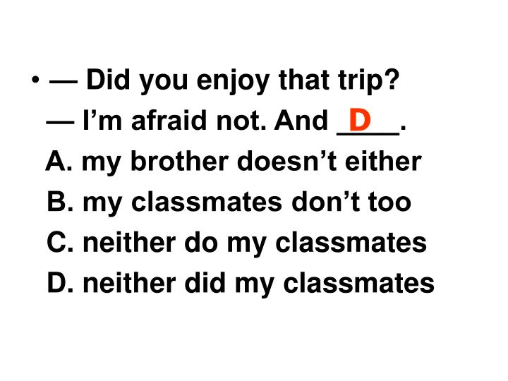 — Did you enjoy that trip?