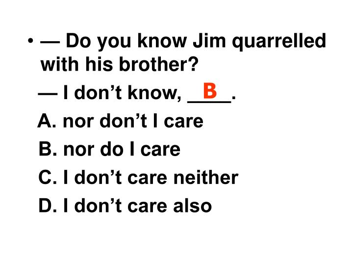 — Do you know Jim quarrelled with his brother?