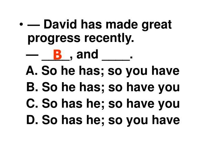 — David has made great progress recently.