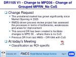 dr1105 v1 change to mpd36 change of grouped mprn no cos