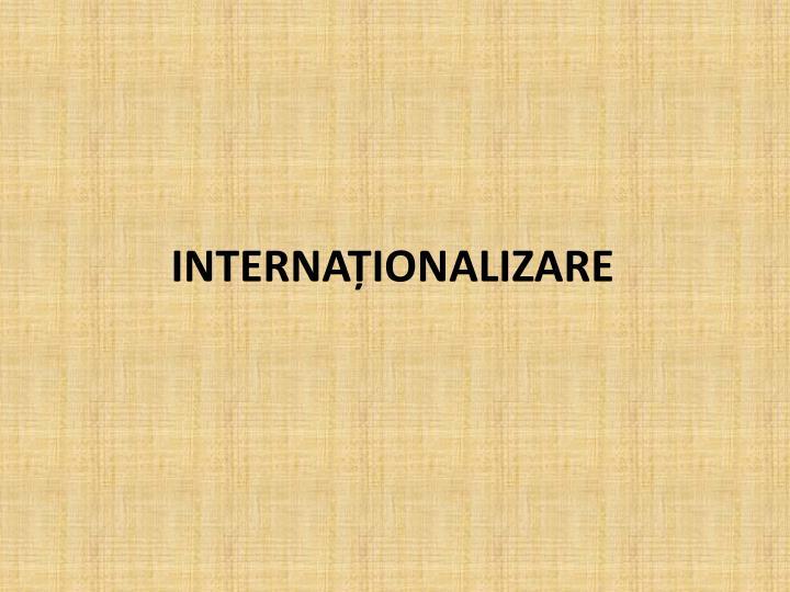 INTERNAȚIONALIZARE