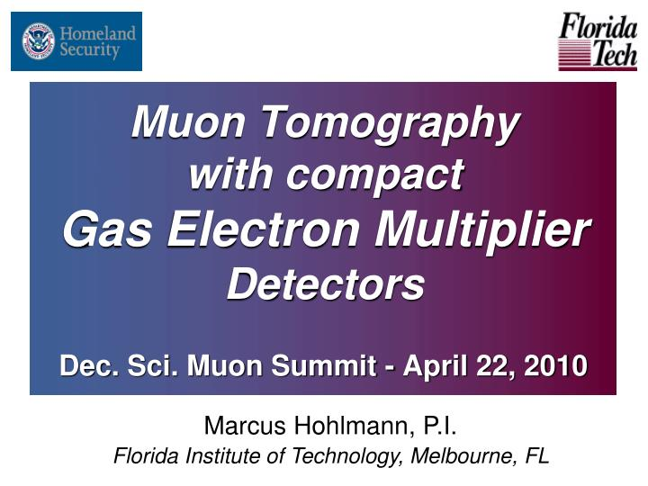 Muon tomography with compact gas electron multiplier detectors dec sci muon summit april 22 2010