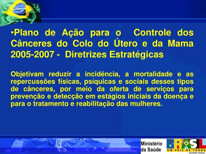 Plano de Ação para o  Controle dos Cânceres do Colo do Útero e da Mama  2005-2007 -  Diretrizes Estratégicas