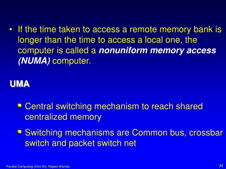 If the time taken to access a remote memory bank is longer than the time to access a local one, the computer is called a
