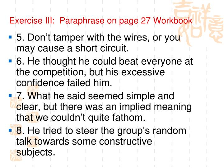 Exercise III:  Paraphrase on page 27 Workbook