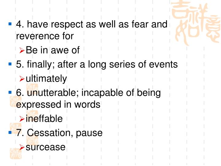 4. have respect as well as fear and reverence for