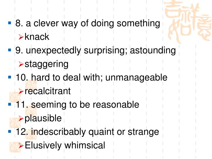 8. a clever way of doing something