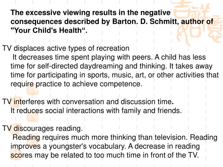The excessive viewing results in the negative consequences described by