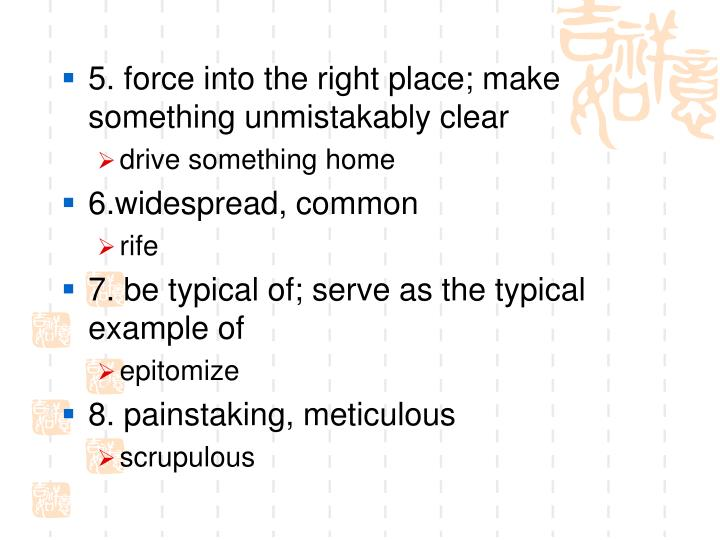 5. force into the right place; make something unmistakably clear